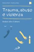 Trauma, abuso e violenza. Andare oltre il dolore Ebook di  Antonio Onofri, Cecilia La Rosa