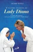 L' ultimo segreto di lady Diana. Il mistero del rapporto tra la principessa più amata e Madre Teresa Ebook di  Luciano Regolo