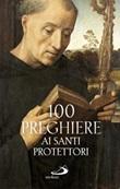 100 preghiere ai santi protettori Ebook di  Luca Crippa