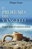 Il profumo del Vangelo. Ossia il gusto di respirare ancora Ebook di  Diego Goso
