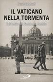 Il Vaticano nella tormenta. 1940-1944. La prospettiva inedita dell'Archivio della Gendarmeria Pontificia Ebook di  Cesare Catananti