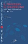 Il processo di counseling. Metodi e strumenti di lavoro Ebook di  Vittorio Soana