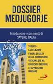 Dossier Medjugorje. Svelata la Relazione finora segreta della Commissione vaticana che ha giudicato credibili le apparizioni mariane Ebook di  Saverio Gaeta