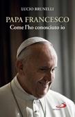 Papa Francesco. Come l'ho conosciuto io Ebook di  Lucio Brunelli