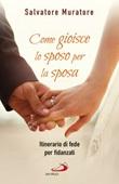 Come gioisce lo sposo per la sposa. Itinerario di fede per fidanzati Ebook di  Salvatore Muratore