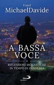 A bassa voce. Riflessioni monastiche in tempo di pandemia Ebook di  MichaelDavide Semeraro