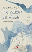 Nei giardini del mondo. Poesie mistiche Ebook di  Marion Muller-Colard