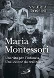 Maria Montessori. Una vita per l'infanzia. Una lezione da realizzare Ebook di  Valeria Rossini
