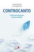 Controcanto. La fierezza di essere ancora cattolici Ebook di  Antonio Suetta, Diego Goso