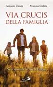 Via Crucis della famiglia. Nel cammino verso la Pasqua Libro di  Antonio Ruccia, Mimma Scalera