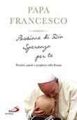 Passione di Dio. Speranza per te. Pensieri, parole e preghiere sulla Pasqua Libro di Francesco (Jorge Mario Bergoglio)