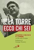 Ecco chi sei. Pio La Torre, nostro padre Libro di  Riccardo Ferrigato, Filippo La Torre, Franco La Torre