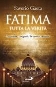 Fatima. Tutta la verità. La storia, i segreti, la consacrazione Libro di  Saverio Gaeta