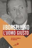 Paolo Borsellino. L'uomo giusto Libro di  Alessandra Turrisi