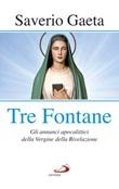 Tre fontane. Gli annunci apocalittici della Vergine della Rivelazione Libro di  Saverio Gaeta