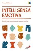 Intelligenza emotiva. Pillole metaemotive per vivere meglio Libro di  Antonella D'Amico