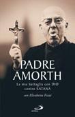 La mia battaglia con Dio contro Satana Libro di  Gabriele Amorth, Elisabetta Fezzi