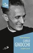 Carlo Gnocchi. Accogliere i piccoli Libro di  Orazio Antoniazzi