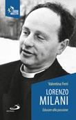 Lorenzo Milani. Educare alla passione Libro di  Valentina Ferri