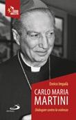 Carlo Maria Martini. Dialogare contro la violenza Libro di  Enrico Impalà