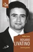 Rosario Livatino. Servire la giustizia Libro di  Andrea Sarto