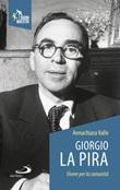 Giorgio La Pira. Vivere per la comunità Libro di  Annachiara Valle