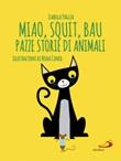 Miao, squit, bau. Pazze storie di animali. Ediz. illustrata Libro di  Isabella Paglia