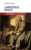 L'apostolo Paolo. La Bibbia per tutti Libro di  Giacomo Perego