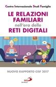 Le relazioni familiari nell'era delle reti digitali. Nuovo rapporto CISF 2017 Libro di