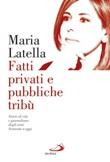 Fatti privati e pubbliche tribù. Storie di vita e giornalismo dagli anni sessanta a oggi Libro di  Maria Latella