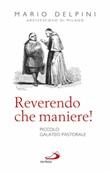 Reverendo che maniere! Piccolo galateo pastorale Libro di  Mario Delpini