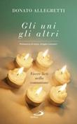 Gli uni, gli altri. Vivere lieti nella comunione Libro di  Donato Allegretti, Angelo Comastri