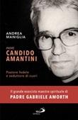Padre Candido Amantini. Pastore fedele e seduttore di cuori Libro di  Andrea Maniglia
