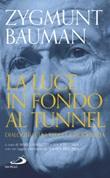 La luce in fondo al tunnel. Dialoghi sulla vita e la modernità Libro di  Zygmunt Bauman