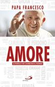 Amore. Le parole che cambiano il mondo Libro di Francesco (Jorge Mario Bergoglio)