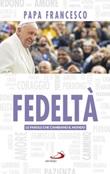 Fedeltà. Le parole che cambiano il mondo Libro di Francesco (Jorge Mario Bergoglio)