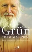 Trasformazione. La vita cristiana per cambiare se stessi Libro di  Anselm Grün