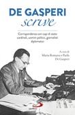 De Gasperi scrive. Corrispondenza con capi di Stato, cardinali, uomini politici, giornalisti, diplomatici Libro di  Alcide De Gasperi