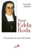 Suor Edda Roda. Una parola nel cuore del mondo Libro di  Graziella Merlatti