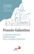 Il rinnovamento missionario della Chiesa italiana. Alla luce dell'Evangelii gaudium Libro di  Nunzio Galantino