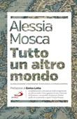 Tutto un altro mondo. Globalizzazione e innovazione tecnologica: la strada europea Libro di  Alessia Mosca