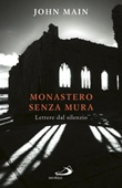 Monastero senza mura. Lettere dal silenzio Libro di  John Main
