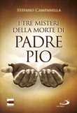 I tre misteri della morte di padre Pio Libro di  Stefano Campanella