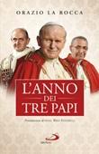 L'anno dei tre papi. Paolo VI, Giovanni Paolo I, Giovanni Paolo II Libro di  Rino Fisichella, Orazio La Rocca