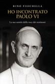 Ho incontrato Paolo VI. La sua santità dalla voce dei testimoni Libro di  Rino Fisichella