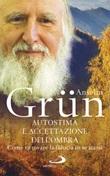 Autostima e accettazione dell'ombra. Come ritrovare la fiducia in se stessi Libro di  Anselm Grün