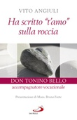 Ha scritto «t'amo» sulla roccia. Don Tonino Bello accompagnatore vocazionale Libro di  Vito Angiuli
