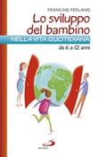 Lo sviluppo del bambino nella vita quotidiana da 6 a 12 anni Libro di  Francine Ferland