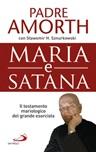 Maria e Satana. Colei che ci aiuta nella lotta contro il Maligno. L'ultima intervista al più noto esorcista del mondo