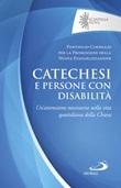 Catechesi e persone con disabilità. Un'attenzione necessaria nella vita quotidiana della Chiesa Libro di